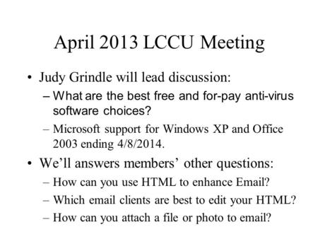April 2013 LCCU Meeting Judy Grindle will lead discussion: –What are the best free and for-pay anti-virus software choices? –Microsoft support for Windows.
