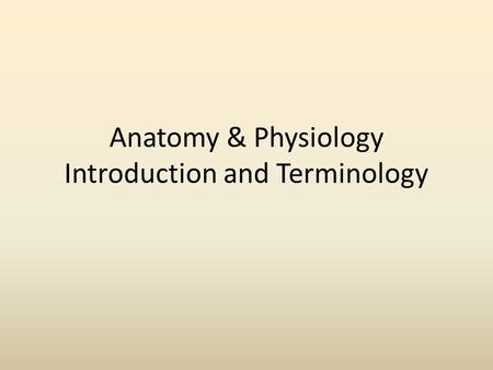 Anatomy & Physiology Introduction and Terminology.