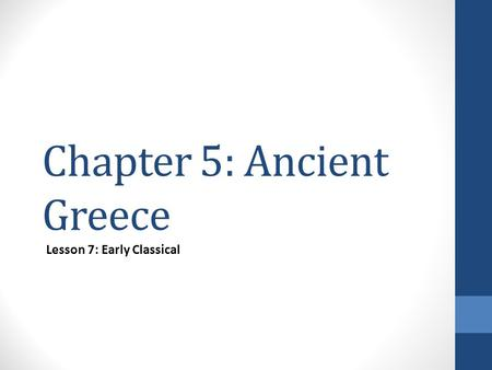 Chapter 5: Ancient Greece Lesson 7: Early Classical.