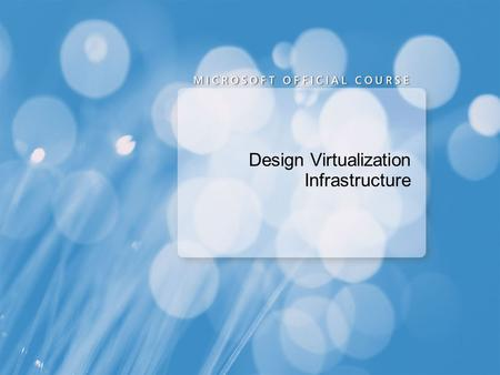 Design Virtualization Infrastructure. Module 8: Design Virtualization Infrastructure Virtualization of a test server environment Virtualization and migration.