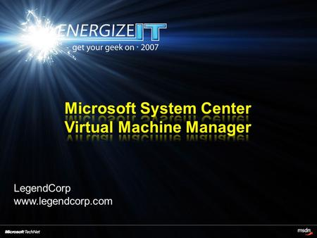 LegendCorp www.legendcorp.com. What is System Center Virtual Machine Manager (SCVMM)? SCVMM at a glance Features and Benefits Components / Topology /