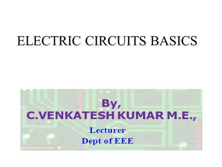 ELECTRIC CIRCUITS BASICS. Electricity Basics Electricity starts with electrons. Every atom contains one or more electrons. Electrons have a negative charge.