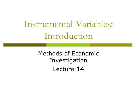 Instrumental Variables: Introduction Methods of Economic Investigation Lecture 14.