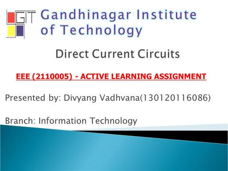 EEE (2110005) - ACTIVE LEARNING ASSIGNMENT Presented by: Divyang Vadhvana(130120116086) Branch: Information Technology.