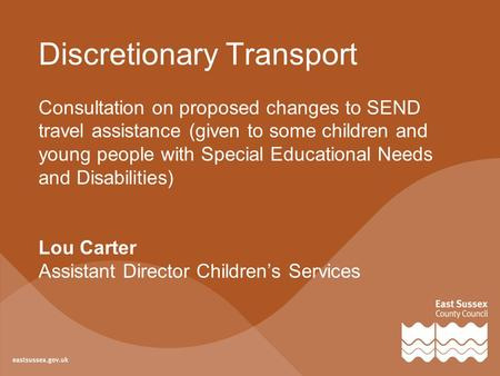 Discretionary Transport Consultation on proposed changes to SEND travel assistance (given to some children and young people with Special Educational Needs.