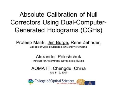 Absolute Calibration of Null Correctors Using Dual-Computer- Generated Holograms (CGHs) Proteep Mallik, Jim Burge, Rene Zehnder, College of Optical Sciences,