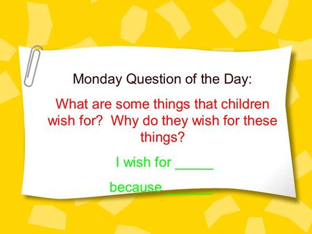 Monday Question of the Day: What are some things that children wish for? Why do they wish for these things? I wish for _____ because ______.