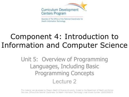 Component 4: Introduction to Information and Computer Science Unit 5: Overview of Programming Languages, Including Basic Programming Concepts Lecture 2.