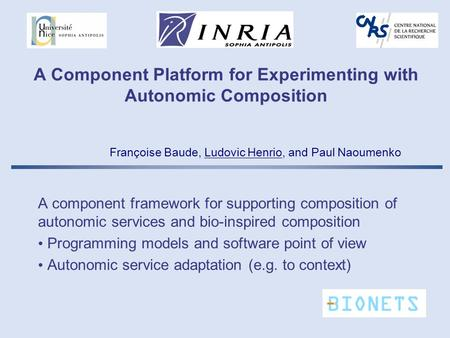 A Component Platform for Experimenting with Autonomic Composition A component framework for supporting composition of autonomic services and bio-inspired.