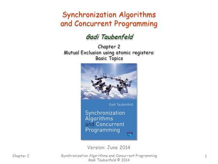 1 Chapter 2 Synchronization Algorithms and Concurrent Programming Gadi Taubenfeld © 2014 Synchronization Algorithms and Concurrent Programming Synchronization.