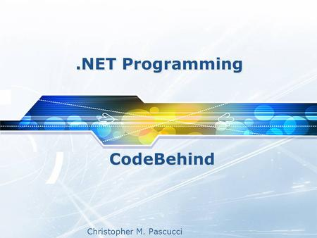 Christopher M. Pascucci.NET Programming CodeBehind.