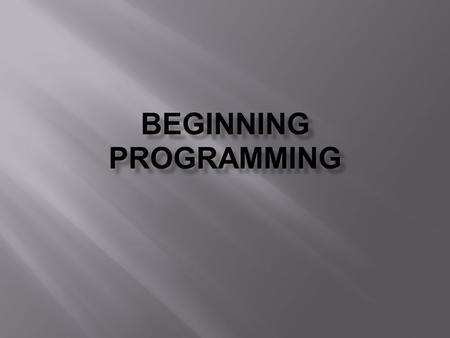 BEGINNING PROGRAMMING.  Literally – giving instructions to a computer so that it does what you want  Practically – using a programming language (such.