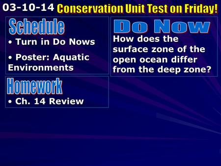 Turn in Do Nows Turn in Do Nows Poster: Aquatic Environments Poster: Aquatic Environments How does the surface zone of the open ocean differ from the deep.