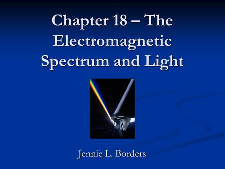 Chapter 18 – The Electromagnetic Spectrum and Light