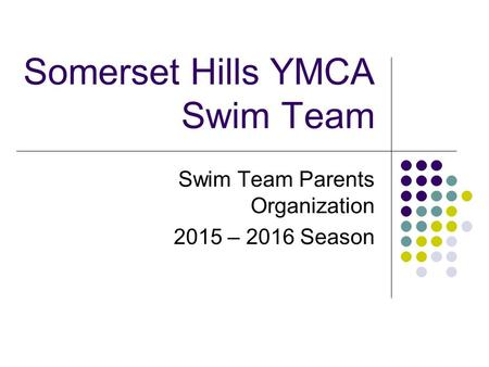 Somerset Hills YMCA Swim Team Swim Team Parents Organization 2015 – 2016 Season.