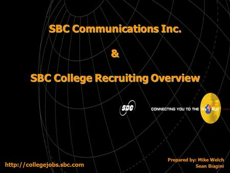 SBC Communications Inc. & SBC College Recruiting Overview Prepared by: Mike Welch Sean Biagini