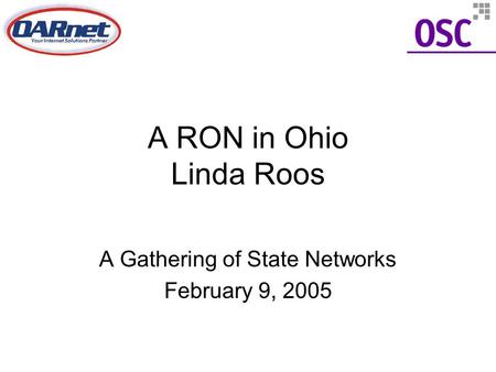 A RON in Ohio Linda Roos A Gathering of State Networks February 9, 2005.