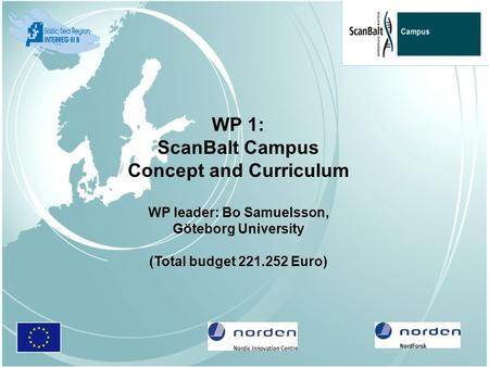 WP 1: ScanBalt Campus Concept and Curriculum WP leader: Bo Samuelsson, Göteborg University (Total budget 221.252 Euro)