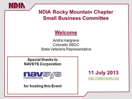 NDIA Rocky Mountain Chapter Small Business Committee 11 July 2013  Welcome Andra Hargrave Colorado SBDC State Veterans Representative.