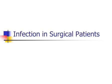 Infection in Surgical Patients. Defense Barriers Physical Chemical Immunologic.
