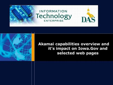 Akamai capabilities overview and it's impact on Iowa.Gov and selected web pages.