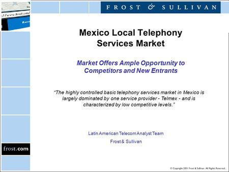Mexico Local Telephony Services Market Market Offers Ample Opportunity to Competitors and New Entrants Latin American Telecom Analyst Team Frost & Sullivan.