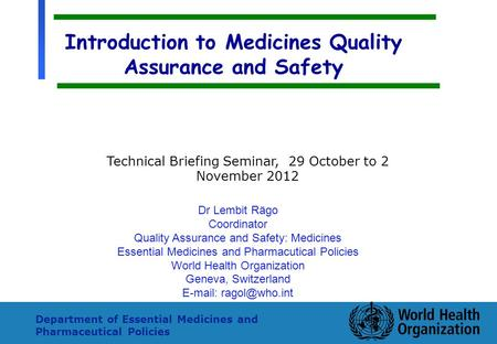 1 Department of Essential Medicines and Pharmaceutical Policies Introduction to Medicines Quality Assurance and Safety Dr Lembit Rägo Coordinator Quality.