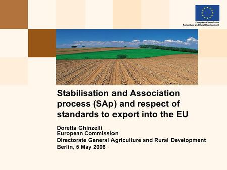 Doretta Ghinzelli European Commission Directorate General Agriculture and Rural Development Berlin, 5 May 2006 Stabilisation and Association process (SAp)