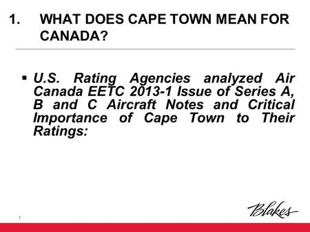 1.WHAT DOES CAPE TOWN MEAN FOR CANADA?  U.S. Rating Agencies analyzed Air Canada EETC 2013-1 Issue of Series A, B and C Aircraft Notes and Critical Importance.