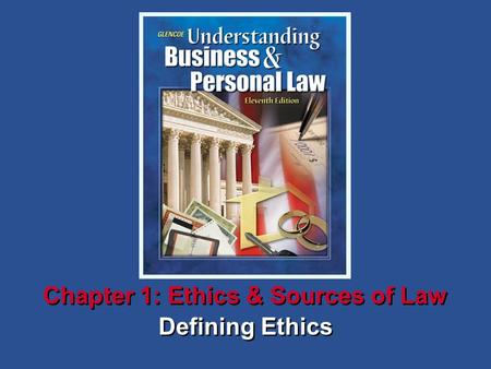 1Chapter SECTION OPENER / CLOSER: INSERT BOOK COVER ART Defining Ethics Chapter 1: Ethics & Sources of Law.