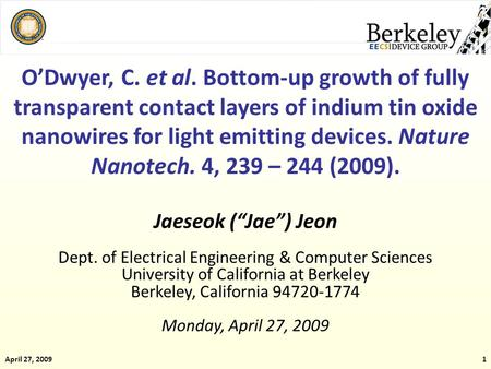 April 27, 20091 O'Dwyer, C. et al. Bottom-up growth of fully transparent contact layers of indium tin oxide nanowires for light emitting devices. Nature.