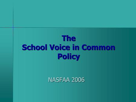 The School Voice in Common Policy NASFAA 2006 NASFAA 2006.