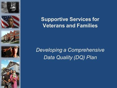 Supportive Services for Veterans and Families Developing a Comprehensive Data Quality (DQ) Plan.