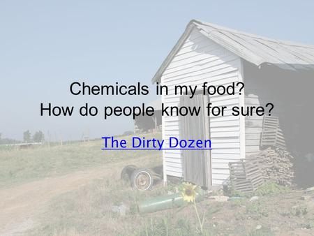 Chemicals in my food? How do people know for sure? The Dirty Dozen.