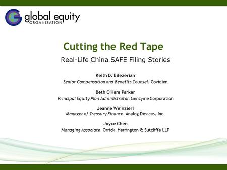 Cutting the Red Tape Real-Life China SAFE Filing Stories Keith D. Bilezerian Senior Compensation and Benefits Counsel, Covidien Beth O'Hara Parker Principal.