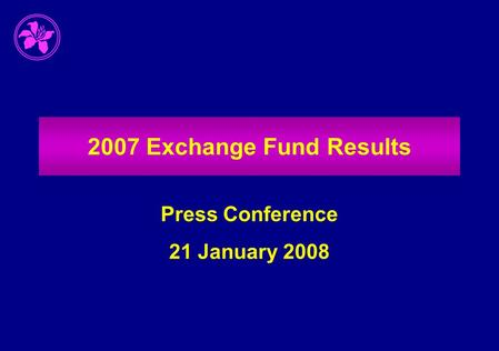 2007 Exchange Fund Results Press Conference 21 January 2008.