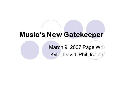 Music's New Gatekeeper March 9, 2007 Page W1 Kyle, David, Phil, Isaiah.