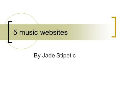 5 music websites By Jade Stipetic. Idea Firstly, I am interesting in creating my own website to promote local bands so I took this opportunity to research.