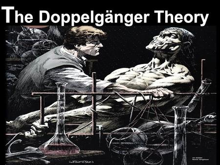 "Doppelgänger The word doppelgänger comes from the German """"double goer"". It was often used in German folklore, and there is a belief that everyone has."