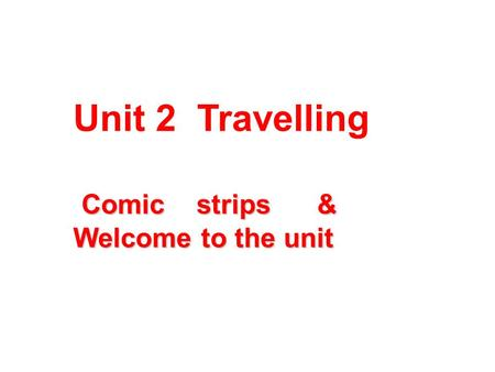 Unit 2 Travelling Comic strips & Welcome to the unit.