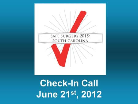 Check-In Call June 21 st, 2012. Welcome Back Today's Topics A series of polls Common barriers Checklists for special needs Monitoring your progress How.