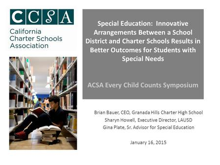 Special Education: Innovative Arrangements Between a School District and Charter Schools Results in Better Outcomes for Students with Special Needs ACSA.