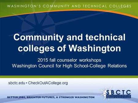 Community and technical colleges of Washington 2015 fall counselor workshops Washington Council for High School-College Relations sbctc.edu CheckOutACollege.org.