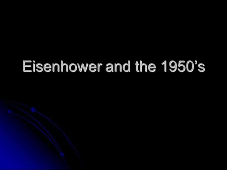 Eisenhower and the 1950's. Election of 1952  Stevenson runs for Democrats  Eisenhower (Ike) runs with Nixon  War hero, grandfather image  Nixon needs.