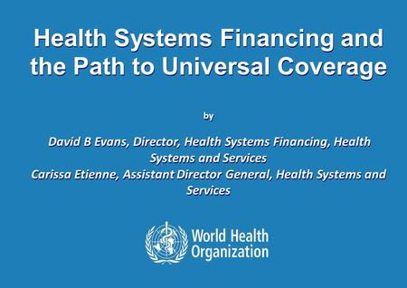 Health Systems Financing and the Path to Universal Coverage New York, October 2010 1 |1 | Health Systems Financing and the Path to Universal Coverage by.