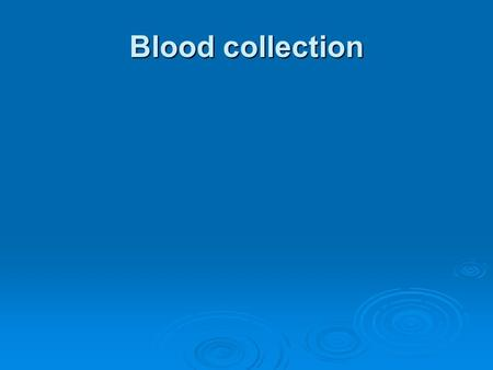 Blood collection.  Venipuncture is the collection of blood from a vein. As a general rule, arm veins are the best source from which to obtain blood.