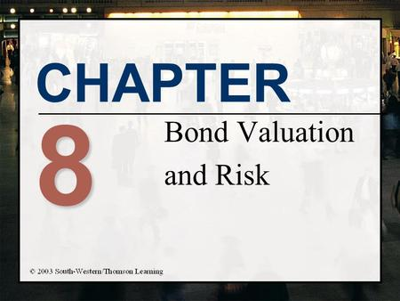 CHAPTER 8 Bond Valuation and Risk. Chapter Objectives n Demonstrate how bond market prices are established and influenced by interest rate movements n.