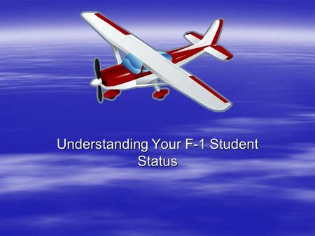 Understanding Your F-1 Student Status.  International Student Advisors –Mark Blanco : Primary Designated School Official  OPT, CPT, Transfers SEVIS.