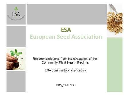 ESA European Seed Association Recommendations from the evaluation of the Community Plant Health Regime. ESA comments and priorities ESA_10.0773.2.