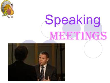 Speaking Meetings. Culture in Meeting There are several factors that can contribute to a successful meeting. With a partner, look at the following rules.